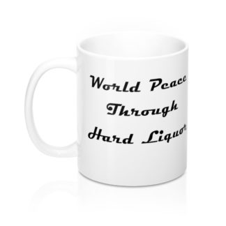 World Peace Through Hard Liquor