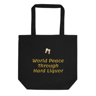 Eco Tote Bag World Peace Thru Hard Liquor